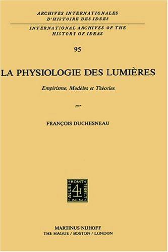 LA Physiologie Des Lumieres: Empirisme, Modeles Et Theories
