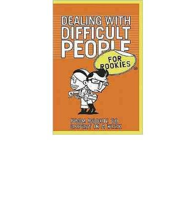 (Dealing with Difficult People for Rookies: From Rookie to Professional in a Week * *) By Kay Frances (Author) Paperback on (Sep , 2011)