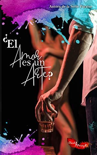¿El Amor es un Arte? (Bilogía Arte 1) de Claudia A. Pérez R.