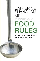Food Rules: A Doctor's Guide to Healthy Eating by Catherine Shanahan (2010-05-05)
