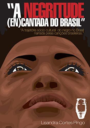 A negritude (en)cantada do Brasil: a trajetória sócio-cultural do negro narrada pelas canções brasileiras