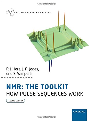 NMR: THE TOOLKIT How Pulse Sequences Work 2/e (Oxford Chemistry Primers)