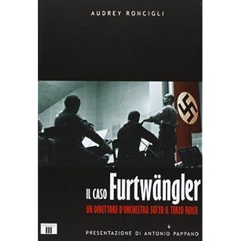 Il Caso Furtwängler. Un Direttore D'orchestra Sotto Il Terzo Reich