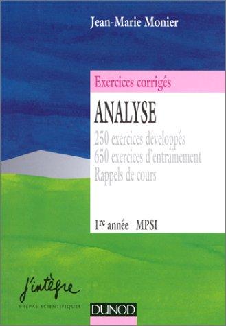 Analyse. 250 exercices dvelopps, 650 exercices d'entranement, rappels de cours, 1re anne MPSI