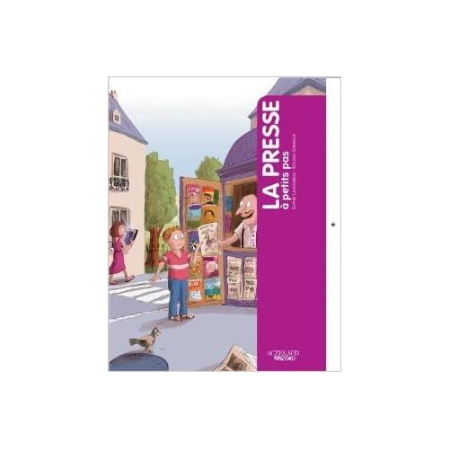 La presse à petits pas de Roland Garrigue (Illustrations),Sophie Lamoureux (Scenario) ( 1 février 2013 )