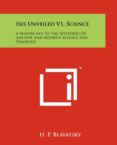 Isis Unveiled V1, Science: A Master-Key to the Mysteries of Ancient and Modern Science and Theology