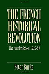 The French Historical Revolution: The Annales School, 1929-89: Annales School, 1929-1989 (Key Contemporary Thinkers) by Peter Burke (1990-11-22)