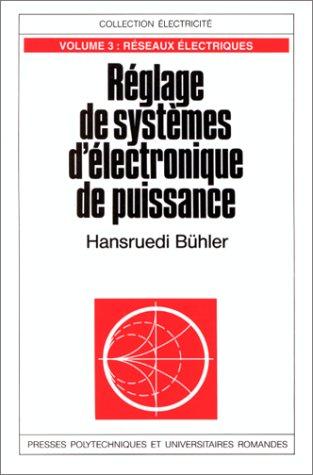 Réglage de systèmes d'électronique de puissance - Volume 3: Réseaux électriques par Hansruedi Bühler