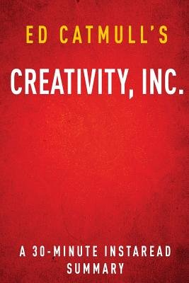[ CREATIVITY, INC. BY ED CATMULL: A 30-MINUTE INSTAREAD SUMMARY ] Creativity, Inc. by Ed Catmull: A 30-Minute Instaread Summary By Summaries, Instaread ( Author ) Jun-2014 [ Paperback ]