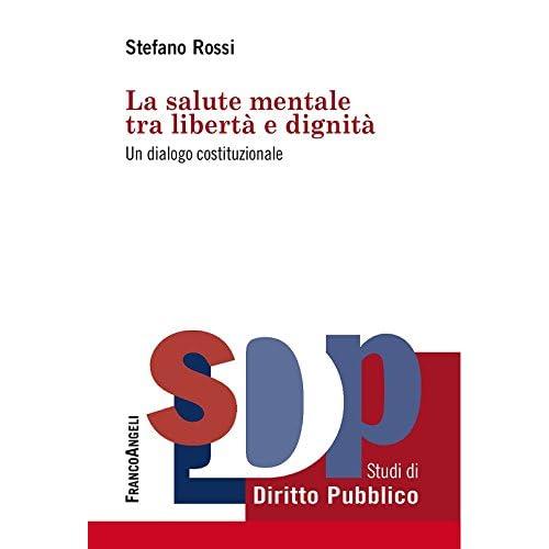 La Salute Mentale Tra Libertà E Dignità. Un Dialogo Costituzionale: Un Dialogo Costituzionale