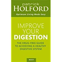 Improve Your Digestion: The Drug-free Guide to Achieving a Healthy Digestive System