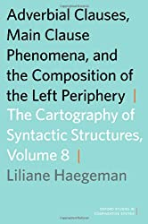 Adverbial Clauses, Main Clause Phenomena, and Composition of the Left Periphery (Cartography of Syntactic Structures (Hardcover))