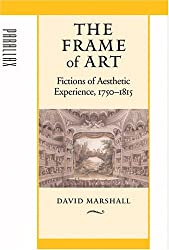 The Frame of Art: Fictions of Aesthetic Experience, 1750-1815 (Parallax: Re-visions of Culture and Society)