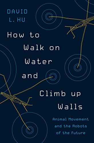 Preisvergleich Produktbild How to Walk on Water and Climb up Walls: Animal Movement and the Robots of the Future