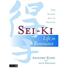Sei-Ki: Life in Resonance - The Secret Art of Shiatsu