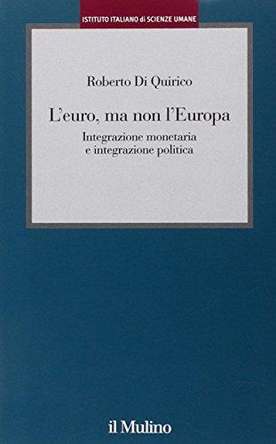 L'euro, ma non l'Europa. Integrazione monetaria e integrazione politica