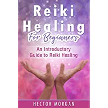 Reiki Healing for Beginners: An Introductory Guide to Reiki Healing (English Edition)