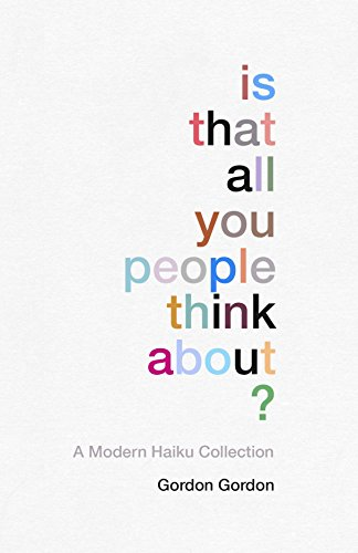 Is That all You People Think About?: a collection of modern haikus