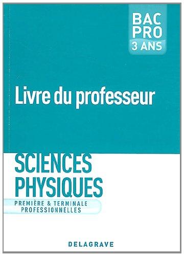 Sciences physiques 1e Tle Bac Pro 3 ans : Livre du professeur