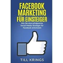 Facebook Marketing für Einsteiger: Wie Sie eine erfolgreiche Social-Media-Strategie für Facebook entwickeln
