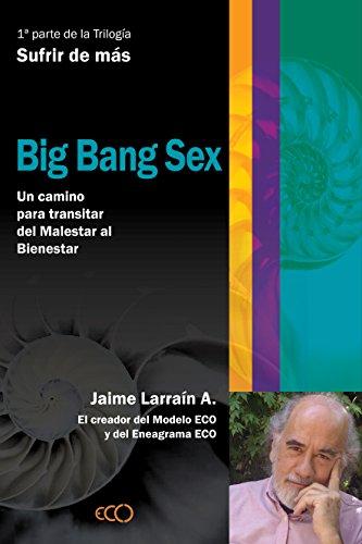 Big Bang Sex. Integrando Ciencia, Filosofía y Espiritualidad para comprender el Propósito de la Evolución. por Jaime Larraín A.
