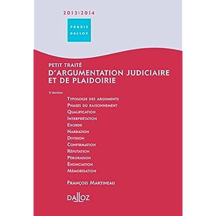 Petit traité d'argumentation judiciaire 2013/2014 - 5e éd.: et de plaidoirie