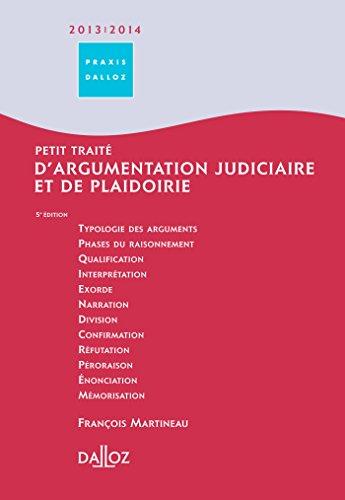 Petit trait d'argumentation judiciaire 2013/2014 - 5e d.: et de plaidoirie