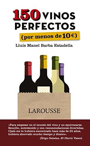 150 vinos perfectos (por menos de 10 euros) (Larousse - Libros Ilustrados/ Prácticos - Gastronomía) por Lluís Manel Barba Estadella
