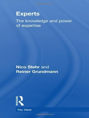 Experts: The Knowledge and Power of Expertise (Key Ideas) by Stehr, Nico, Grundmann, Reiner ( 2011 )