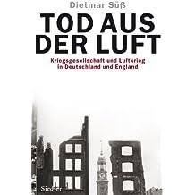 Tod aus der Luft: Kriegsgesellschaft und Luftkrieg in Deutschland und England