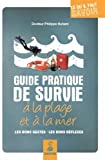 Guide pratique de survie à la plage et à la mer - Les bons gestes, les bons réflexes