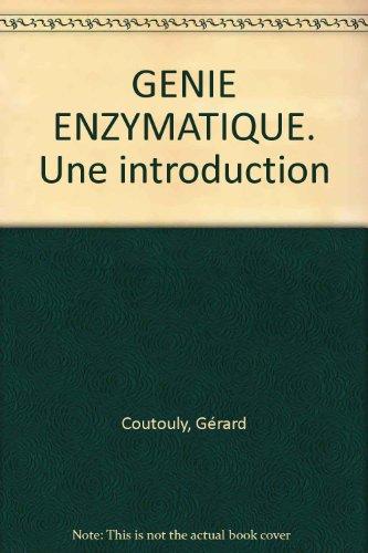 GENIE ENZYMATIQUE. Une introduction par Gérard Coutouly