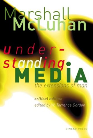 Marshall McLuhan: Understanding Media - The Extensions of Man