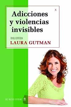 Adicciónes y violencias invisibles de [Gutman, Laura]