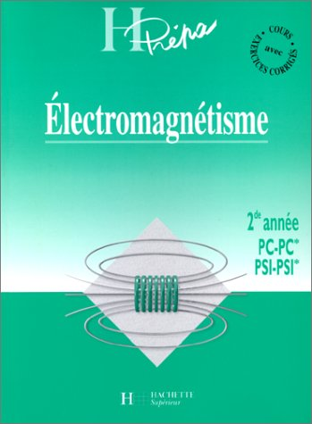 ELECTROMAGNETISME 2EME ANNEE PC-PC* PSI-PSI*. Cours avec exercices corrigés par Collectif