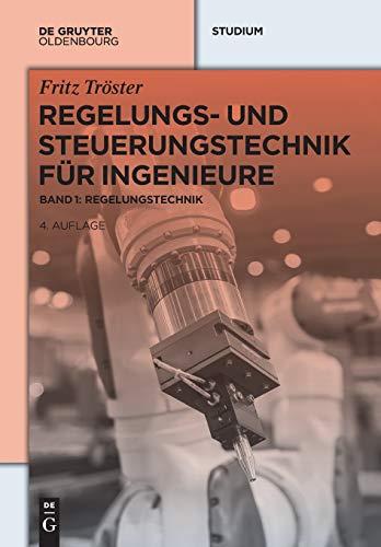 Regelungs- und Steuerungstechnik für Ingenieure: Band 1: Regelungstechnik (De Gruyter Studium)