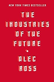 The Industries of the Future by [Ross, Alec]