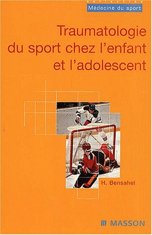 Traumatologie du sport chez l'enfant et l'adolescent par Henri Bensahel