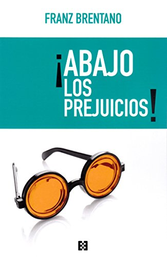 ¡Abajo los prejuicios! (Nuevo Ensayo) por FRANZ BRENTANO