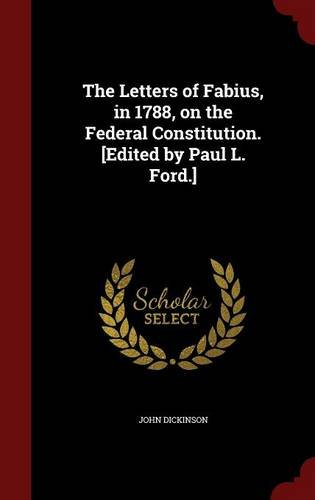The Letters of Fabius, in 1788, on the Federal Constitution. [Edited by Paul L. Ford.]