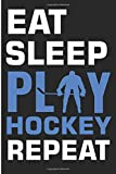 Eat Sleep Play Hockey Repeat: Hockey Lover Blank Lined Note Book