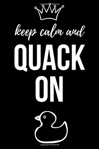 Keep Calm And Quack On: Notebook / Journal / Diary / Notepad, Duck Gifts For Duck Lovers (Lined, 6
