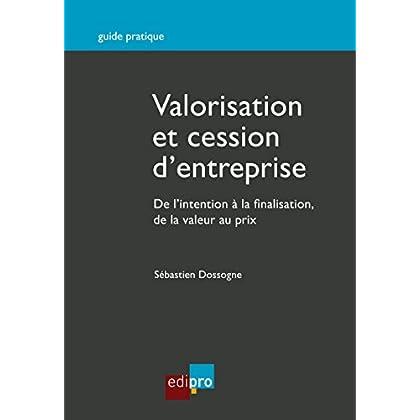 Valorisation et cession d'entreprise: Opérations de fusions et acquisitions d'entreprises (GUIDE PRATIQUE)