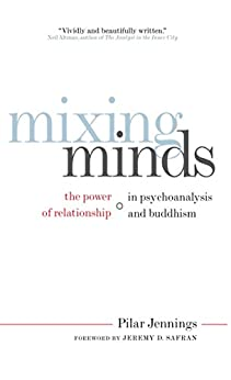 Mixing Minds: The Power of Relationship in Psychoanalysis and Buddhism (English Edition) par [Jennings, Pilar]