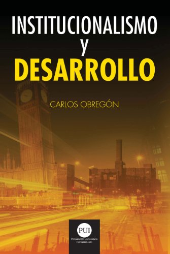 Institucionalismo y desarrollo por Carlos Obregón