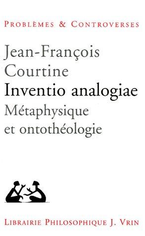 Inventio analogiae : Métaphysique et ontothéologie (Problèmes et controverses)