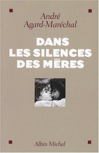 Dans les silences des mères par André Agard-Maréchal
