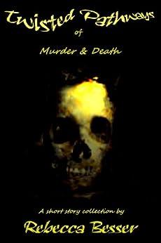 Twisted Pathways of Murder & Death by [Besser, Rebecca]