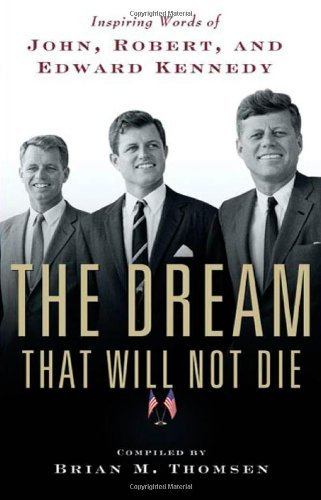 The Dream That Will Not Die: Inspiring Words of John, Robert, and Edward Kennedy by Brian M. Thomsen (2010-04-27)