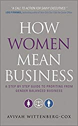 How Women Mean Business: A Step by Step Guide to Profiting from Gender Balanced Business by Avivah Wittenberg-Cox (2010-05-24)